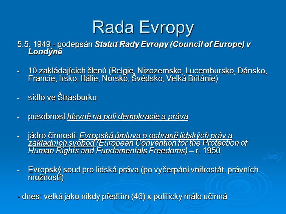 Rada Evropy 5.5. 1949 - podepsán Statut Rady Evropy (Council of Europe) v Londýně.
