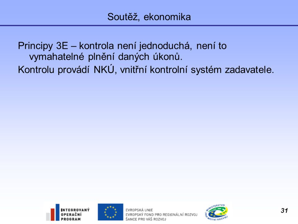 Soutěž, ekonomika Principy 3E – kontrola není jednoduchá, není to vymahatelné plnění daných úkonů.