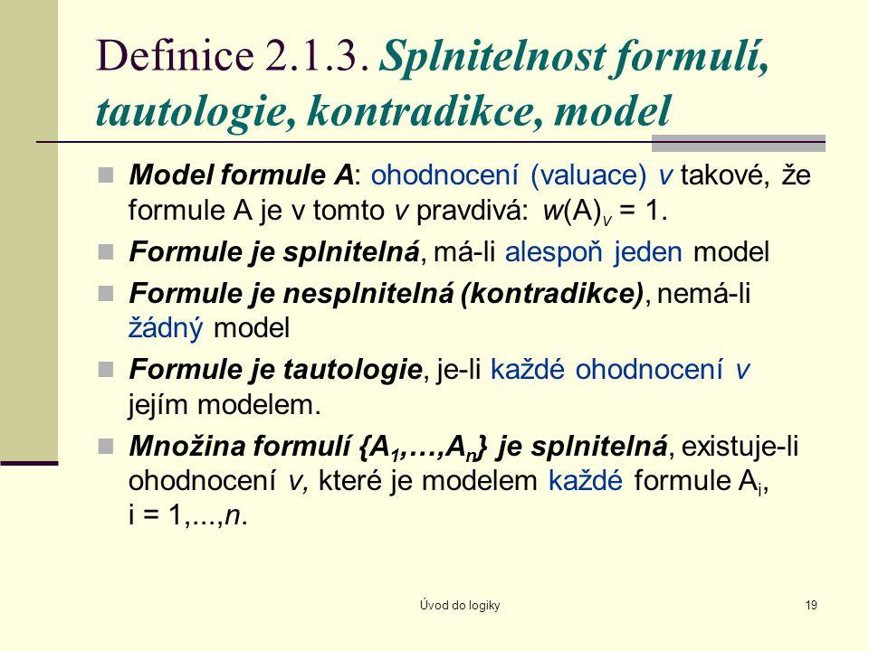 Definice 2.1.3. Splnitelnost formulí, tautologie, kontradikce, model