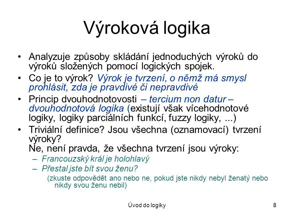 Výroková logika Analyzuje způsoby skládání jednoduchých výroků do výroků složených pomocí logických spojek.