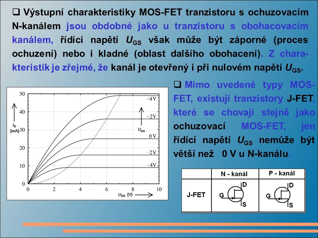Výstupní charakteristiky MOS-FET tranzistoru s ochuzovacím N-kanálem jsou obdobné jako u tranzistoru s obohacovacím kanálem, řídící napětí UGS však může být záporné (proces ochuzení) nebo i kladné (oblast dalšího obohacení). Z chara-kteristik je zřejmé, že kanál je otevřený i při nulovém napětí UGS.