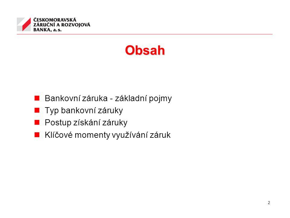 Obsah Bankovní záruka - základní pojmy Typ bankovní záruky