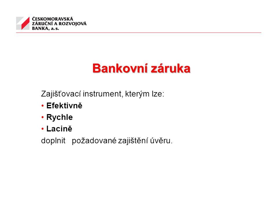 Bankovní záruka Zajišťovací instrument, kterým lze: Efektivně Rychle