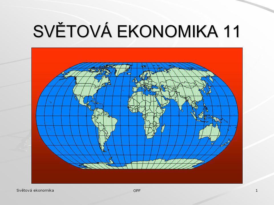 SVĚTOVÁ EKONOMIKA 11 Světová ekonomika OPF