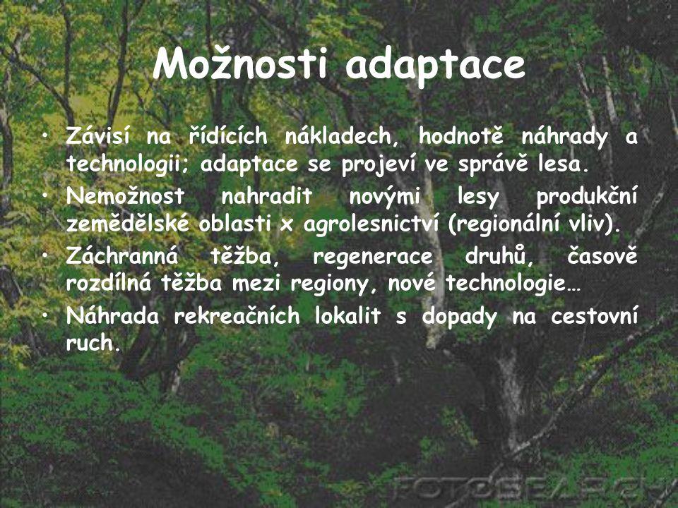Možnosti adaptace Závisí na řídících nákladech, hodnotě náhrady a technologii; adaptace se projeví ve správě lesa.