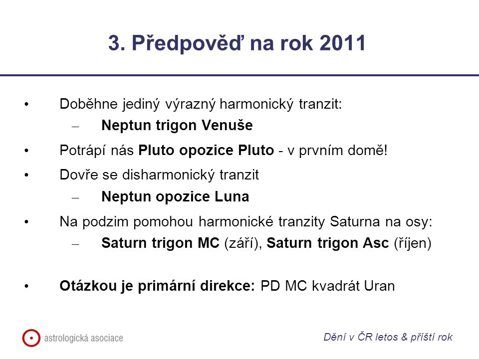3. Předpověď na rok 2011 Doběhne jediný výrazný harmonický tranzit: