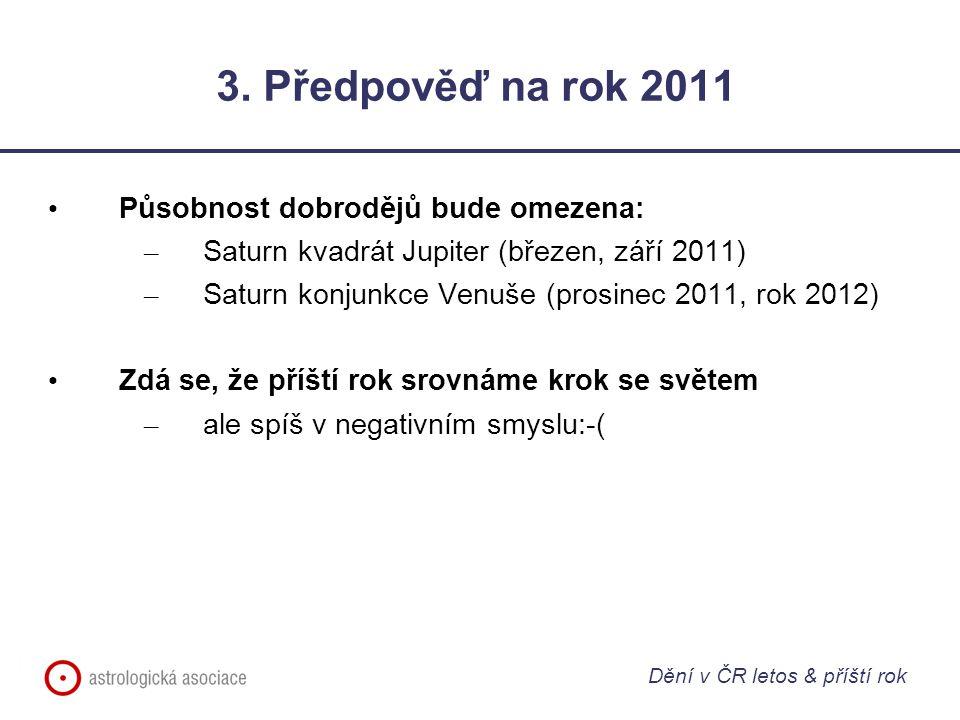 3. Předpověď na rok 2011 Působnost dobrodějů bude omezena: