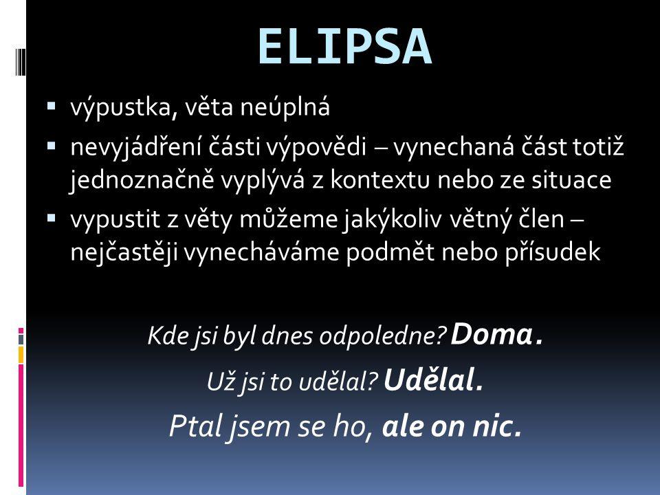 ELIPSA Ptal jsem se ho, ale on nic. výpustka, věta neúplná