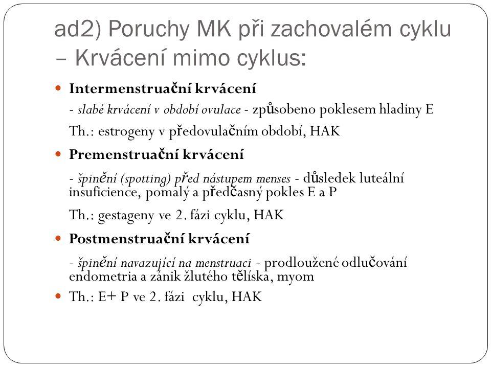 ad2) Poruchy MK při zachovalém cyklu – Krvácení mimo cyklus:
