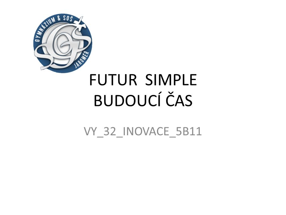 FUTUR SIMPLE BUDOUCÍ ČAS