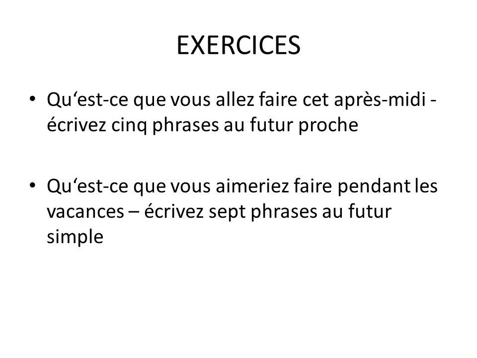 EXERCICES Qu'est-ce que vous allez faire cet après-midi -écrivez cinq phrases au futur proche.