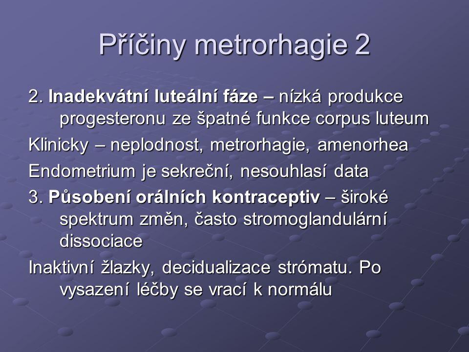 Příčiny metrorhagie 2 2. Inadekvátní luteální fáze – nízká produkce progesteronu ze špatné funkce corpus luteum.