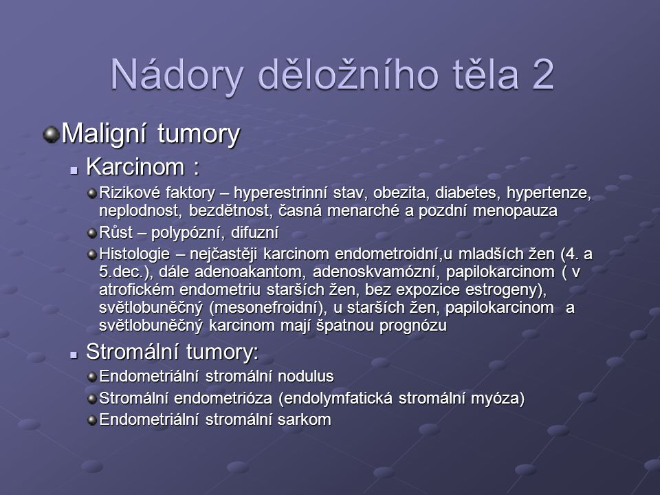 Nádory děložního těla 2 Maligní tumory Karcinom : Stromální tumory:
