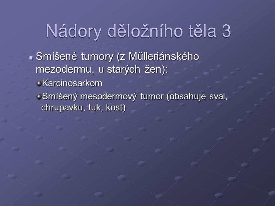 Nádory děložního těla 3 Smíšené tumory (z Mülleriánského mezodermu, u starých žen): Karcinosarkom.