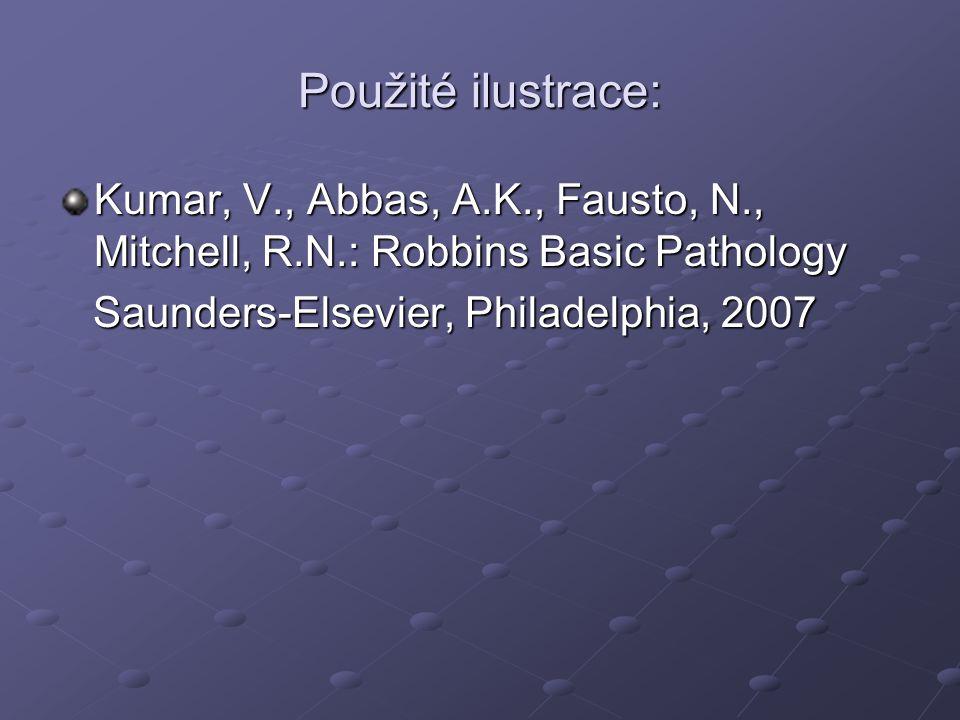 Použité ilustrace: Kumar, V., Abbas, A.K., Fausto, N., Mitchell, R.N.: Robbins Basic Pathology.