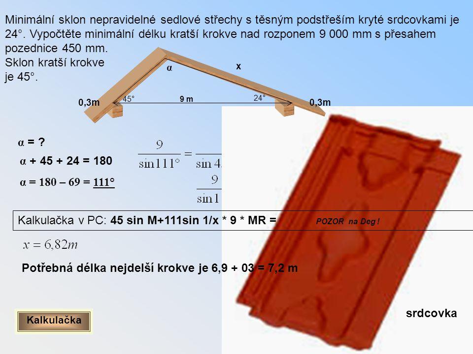 Kalkulačka v PC: 45 sin M+111sin 1/x * 9 * MR = POZOR na Deg !