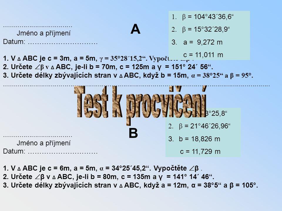 Test k procvičení A B β = 104°43´36,6 β = 15°32´28,9