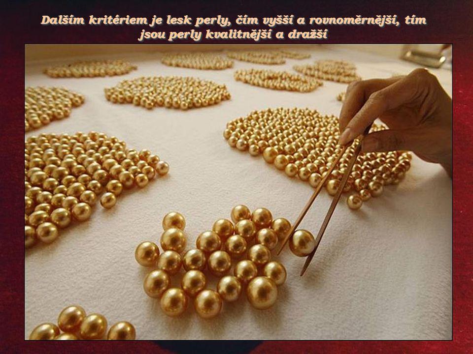 Dalším kritériem je lesk perly, čím vyšší a rovnoměrnější, tím jsou perly kvalitnější a dražší