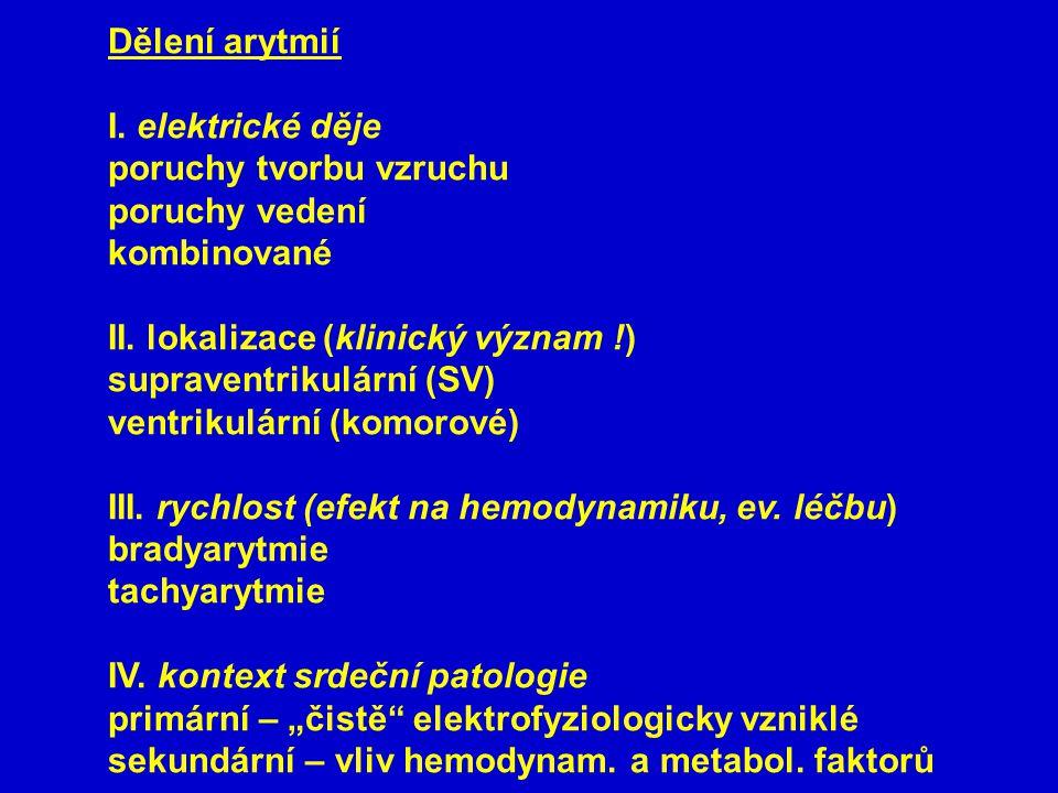Dělení arytmií I. elektrické děje. poruchy tvorbu vzruchu. poruchy vedení. kombinované. II. lokalizace (klinický význam !)
