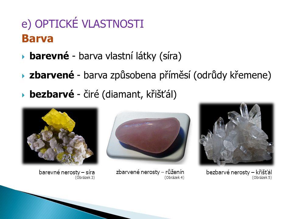 e) OPTICKÉ VLASTNOSTI Barva barevné - barva vlastní látky (síra)