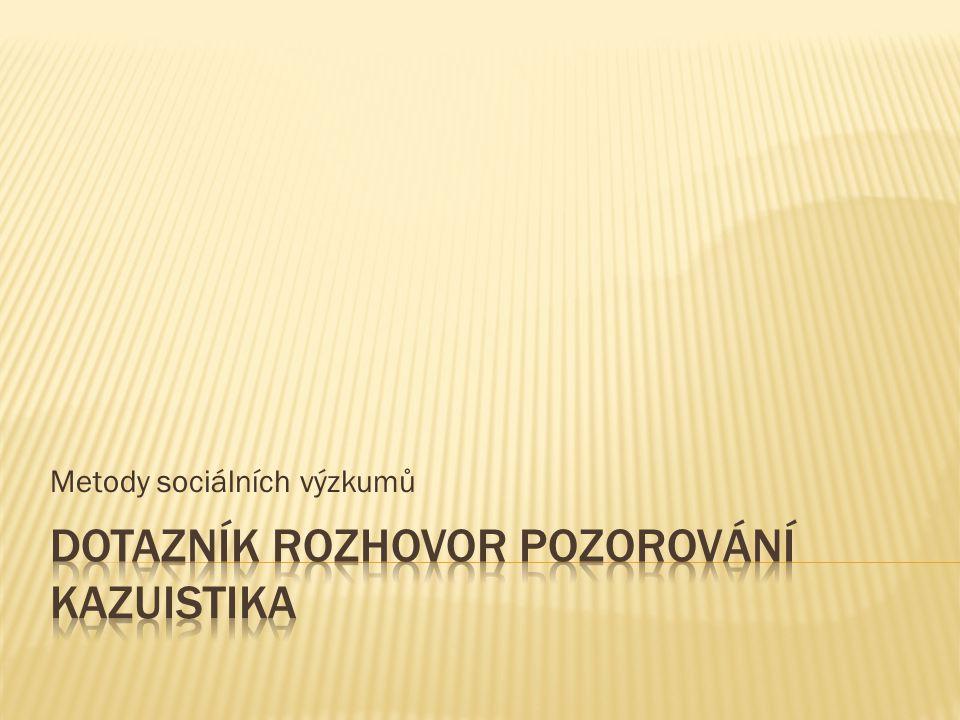 Dotazník rozhovor Pozorování Kazuistika