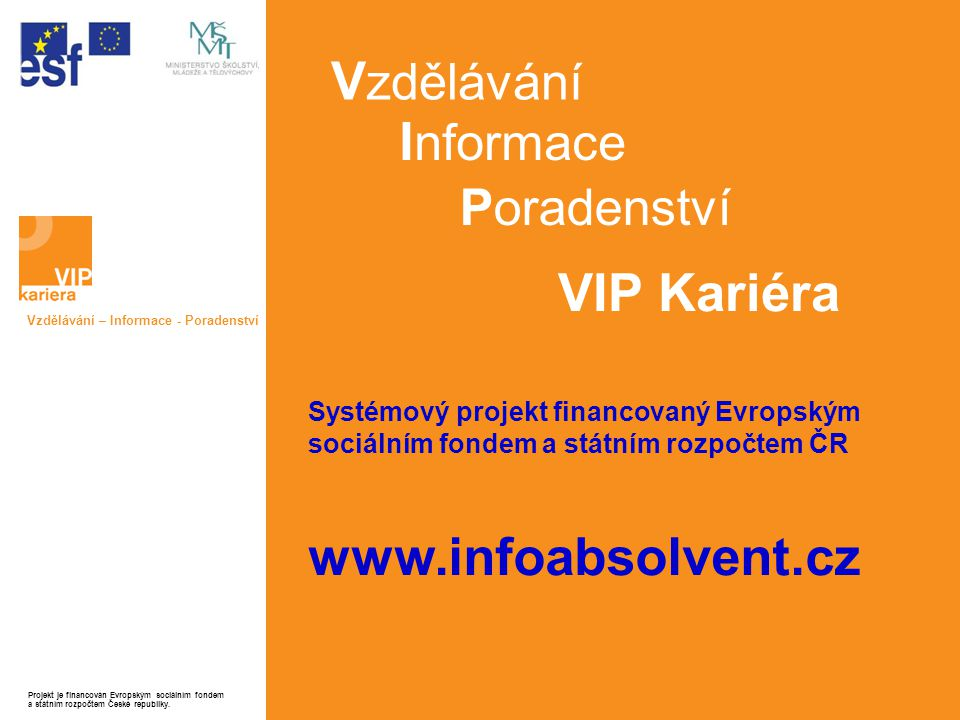 Vzdělávání Informace VIP Kariéra www.infoabsolvent.cz Poradenství