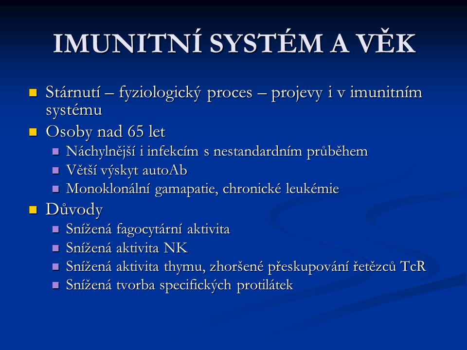 IMUNITNÍ SYSTÉM A VĚK Stárnutí – fyziologický proces – projevy i v imunitním systému. Osoby nad 65 let.