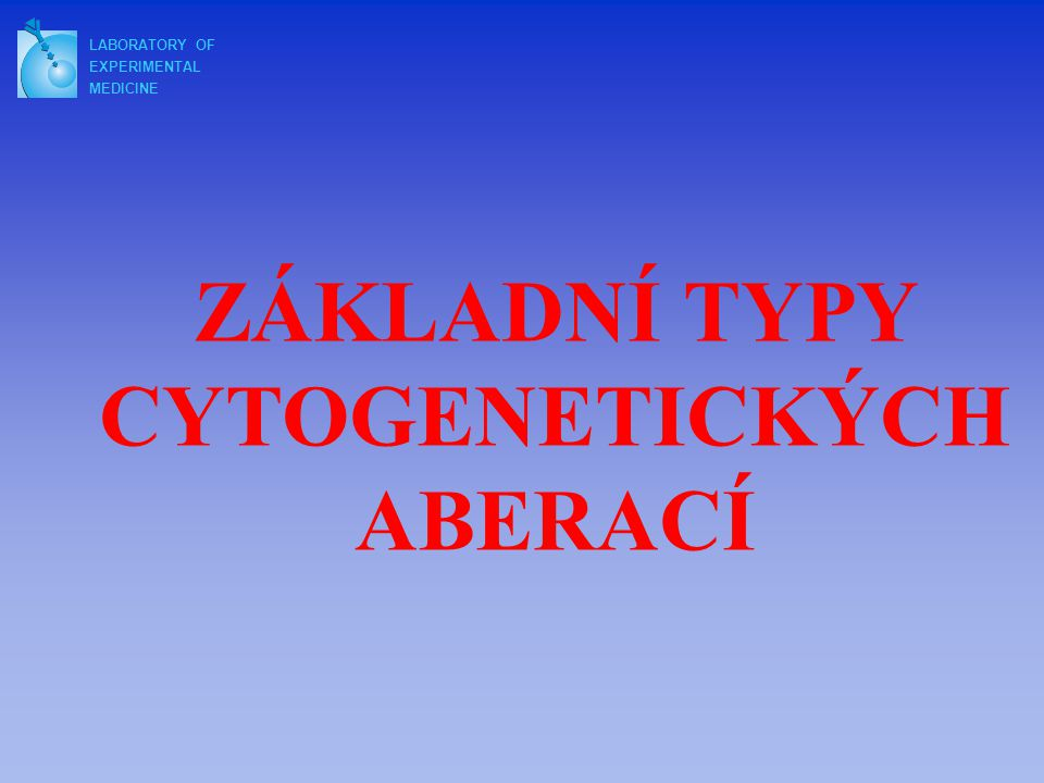 ZÁKLADNÍ TYPY CYTOGENETICKÝCH ABERACÍ