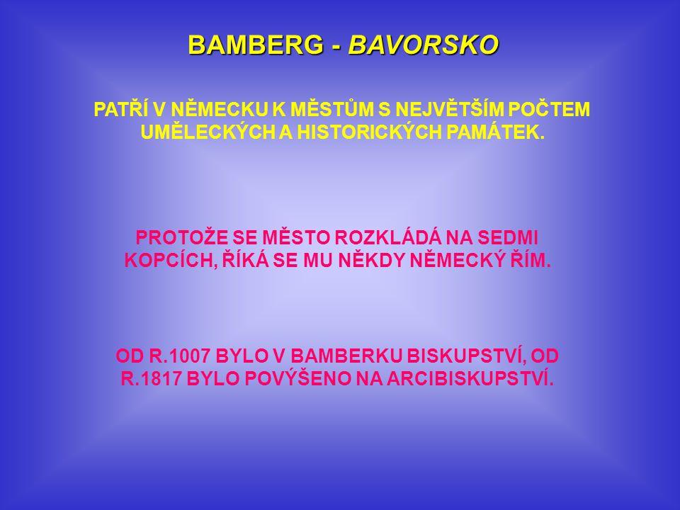 BAMBERG - BAVORSKO PATŘÍ V NĚMECKU K MĚSTŮM S NEJVĚTŠÍM POČTEM UMĚLECKÝCH A HISTORICKÝCH PAMÁTEK.
