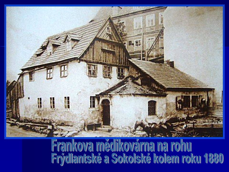 Frankova mědikovárna na rohu Frýdlantské a Sokolské kolem roku 1880