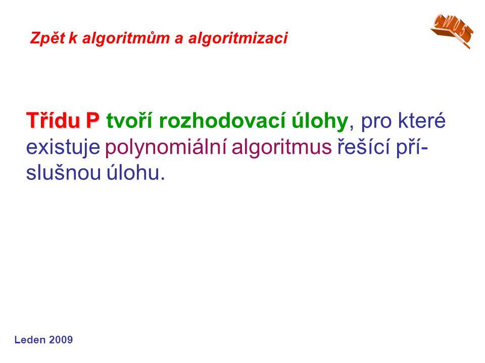 CW05 Zpět k algoritmům a algoritmizaci. Třídu P tvoří rozhodovací úlohy, pro které existuje polynomiální algoritmus řešící pří-slušnou úlohu.
