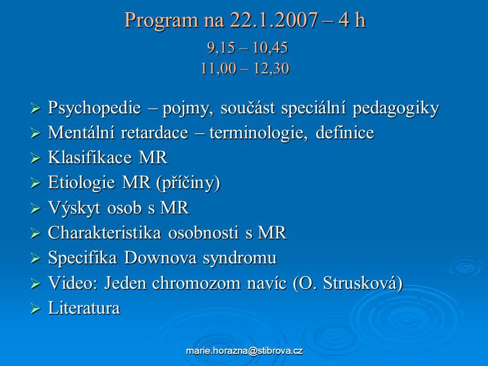 Program na 22.1.2007 – 4 h 9,15 – 10,45 11,00 – 12,30 Psychopedie – pojmy, součást speciální pedagogiky.