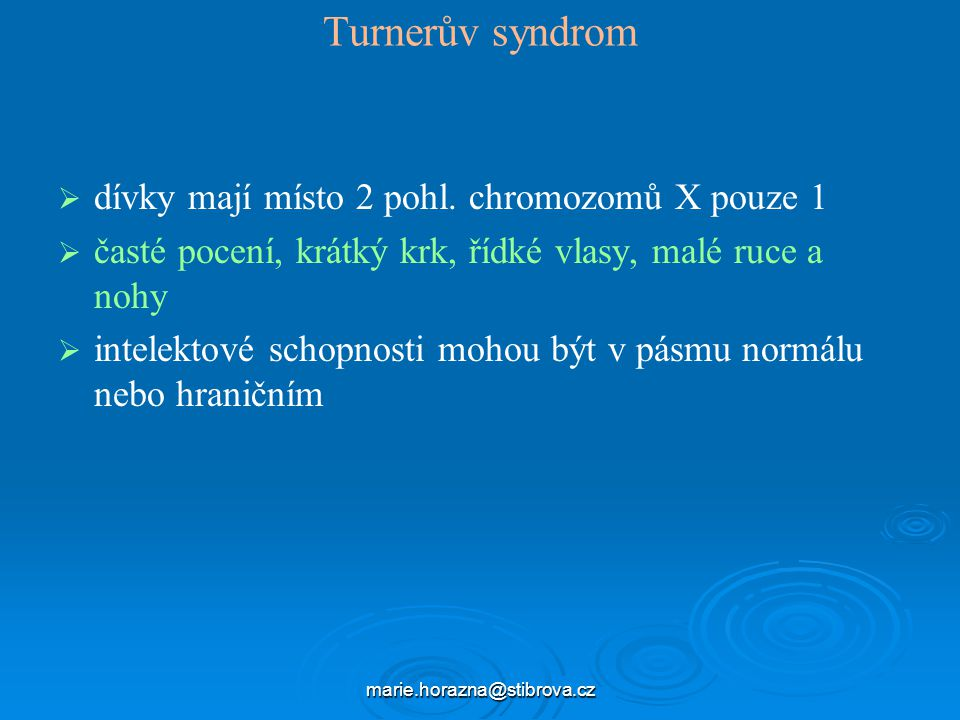 Turnerův syndrom dívky mají místo 2 pohl. chromozomů X pouze 1
