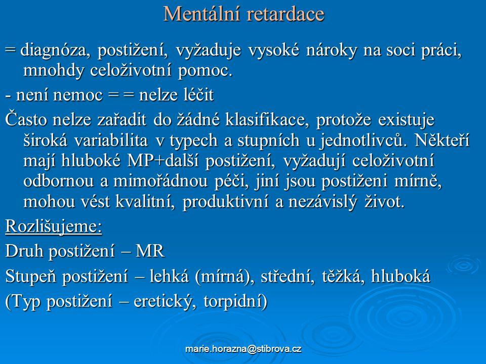 Mentální retardace = diagnóza, postižení, vyžaduje vysoké nároky na soci práci, mnohdy celoživotní pomoc.