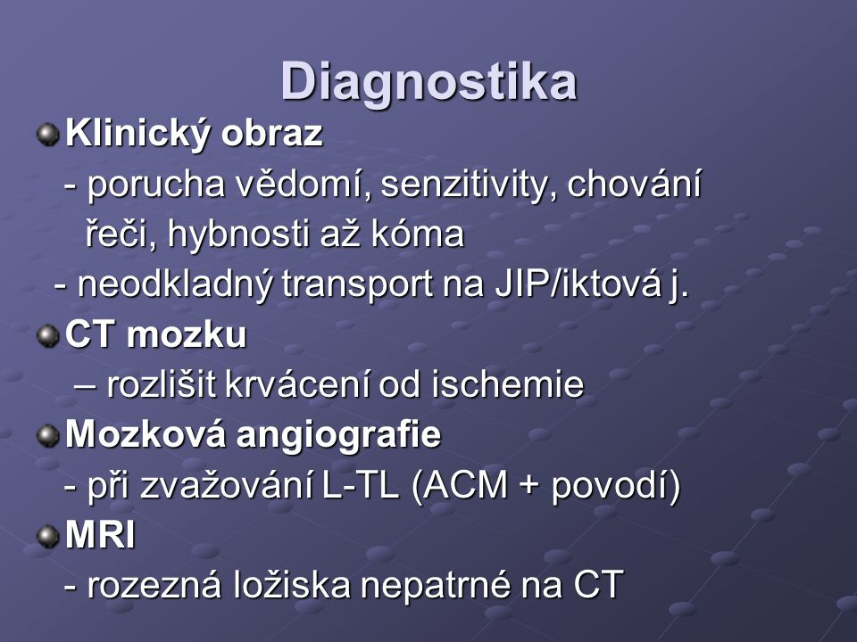 Diagnostika Klinický obraz - porucha vědomí, senzitivity, chování