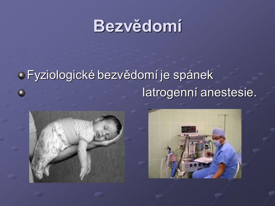 Bezvědomí Fyziologické bezvědomí je spánek Iatrogenní anestesie.