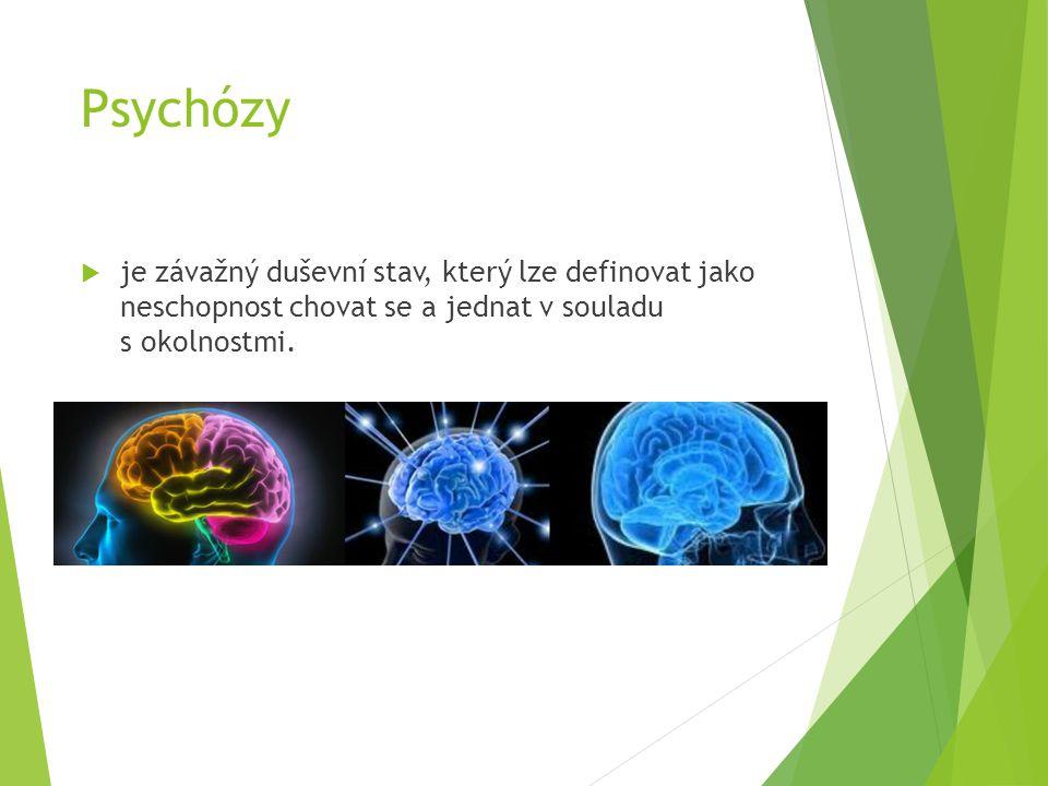 Psychózy je závažný duševní stav, který lze definovat jako neschopnost chovat se a jednat v souladu s okolnostmi.