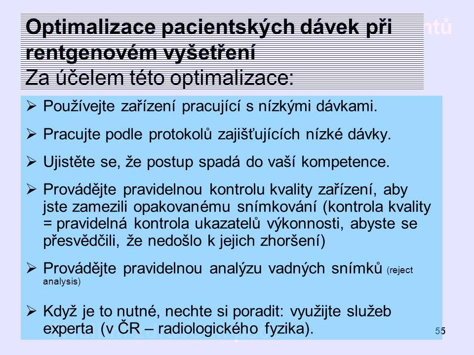 Optimalizace pacientských dávek při rentgenovém vyšetření Za účelem této optimalizace: