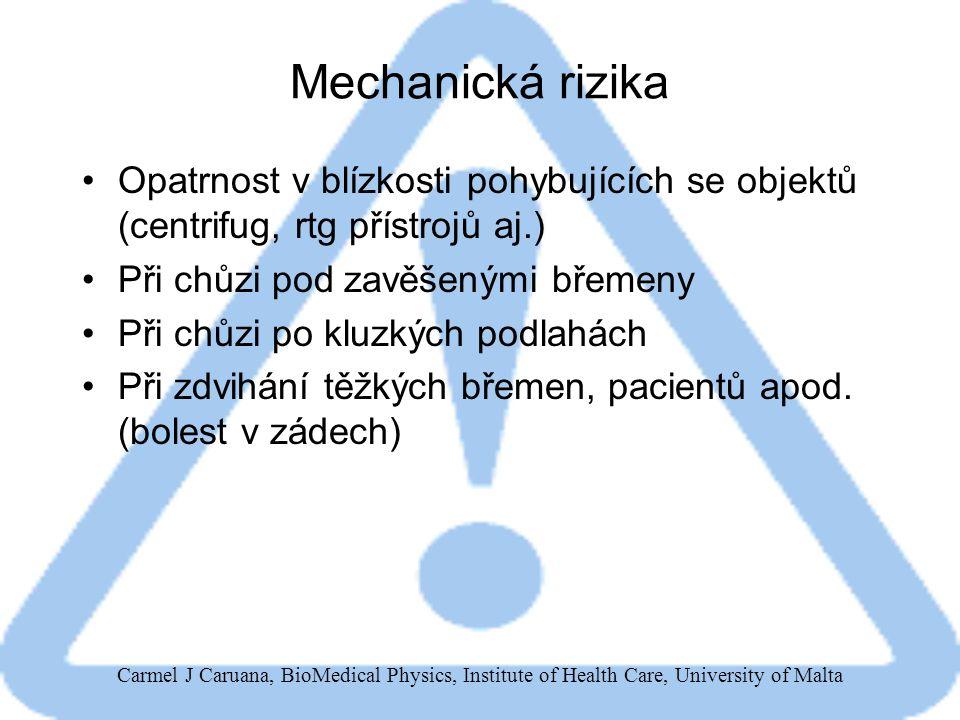 Mechanická rizika Opatrnost v blízkosti pohybujících se objektů (centrifug, rtg přístrojů aj.) Při chůzi pod zavěšenými břemeny.