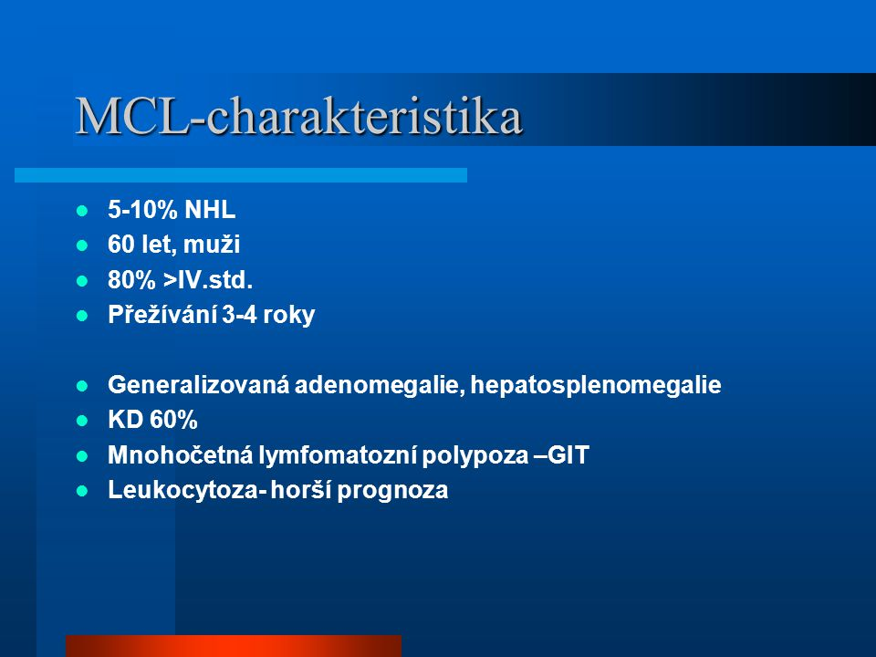 MCL-charakteristika 5-10% NHL 60 let, muži 80% >IV.std.
