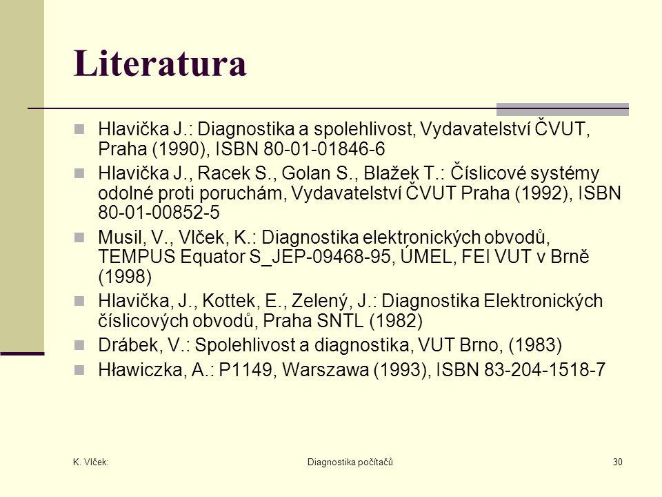 Literatura Hlavička J.: Diagnostika a spolehlivost, Vydavatelství ČVUT, Praha (1990), ISBN 80-01-01846-6.