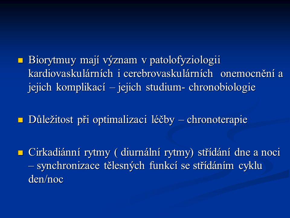 Biorytmuy mají význam v patolofyziologii kardiovaskulárních i cerebrovaskulárních onemocnění a jejich komplikací – jejich studium- chronobiologie