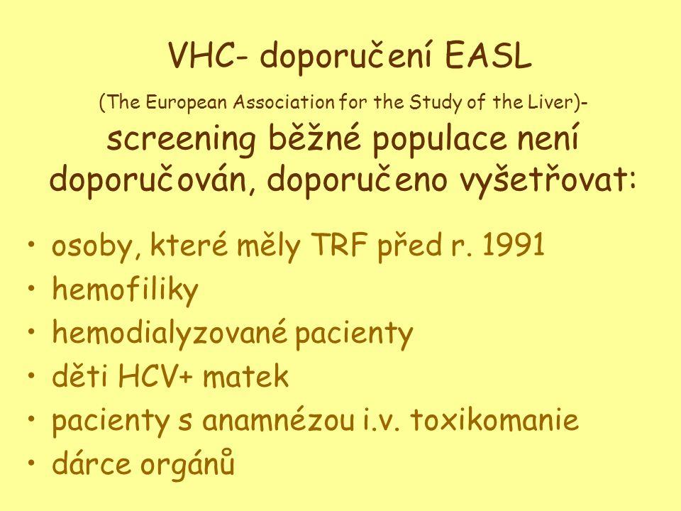 VHC- doporučení EASL (The European Association for the Study of the Liver)- screening běžné populace není doporučován, doporučeno vyšetřovat: