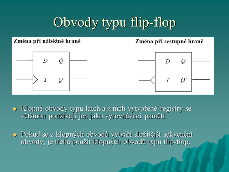 Obvody typu flip-flop Klopné obvody typu latch a z nich vytvořené registry se většinou používají jen jako vyrovnávací paměti.