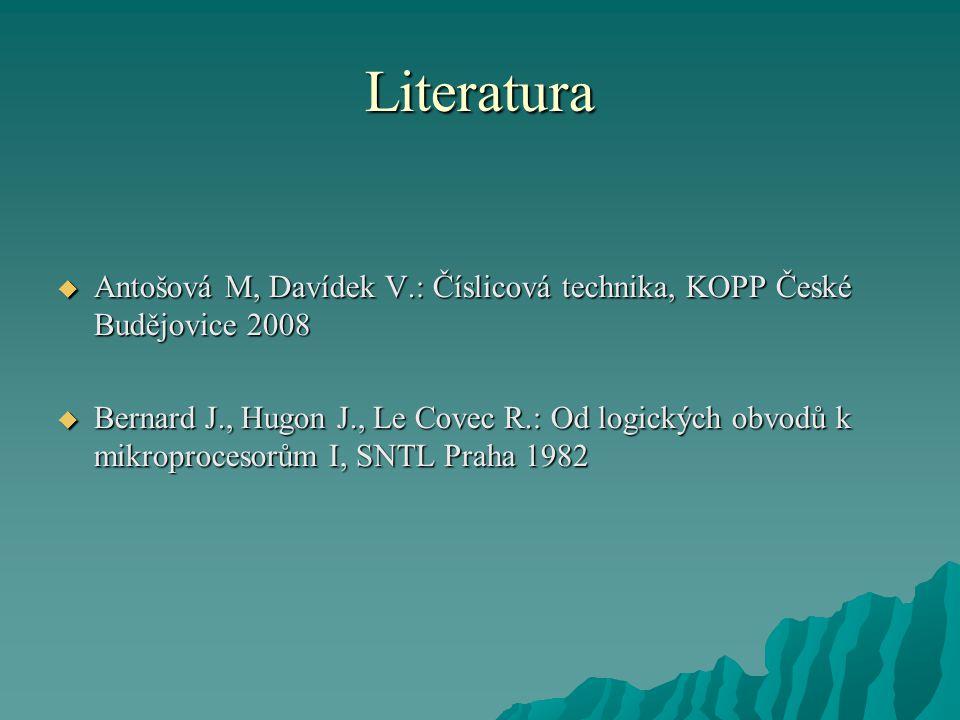 Literatura Antošová M, Davídek V.: Číslicová technika, KOPP České Budějovice 2008.