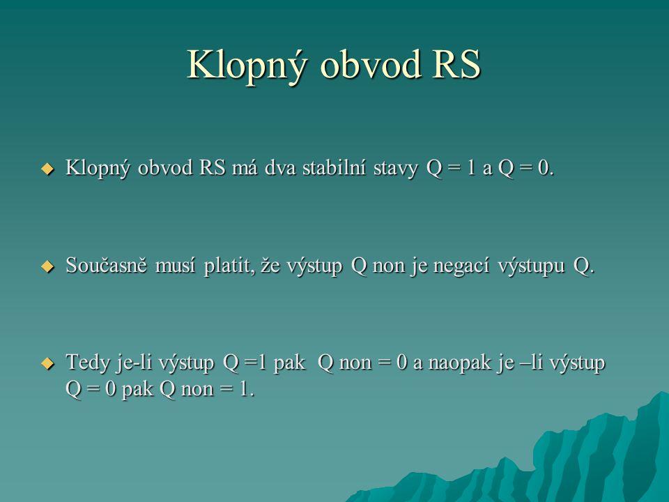 Klopný obvod RS Klopný obvod RS má dva stabilní stavy Q = 1 a Q = 0.