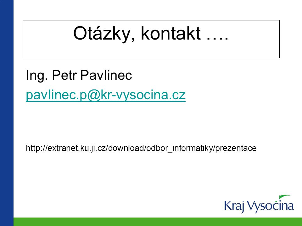 Otázky, kontakt …. Ing. Petr Pavlinec pavlinec.p@kr-vysocina.cz