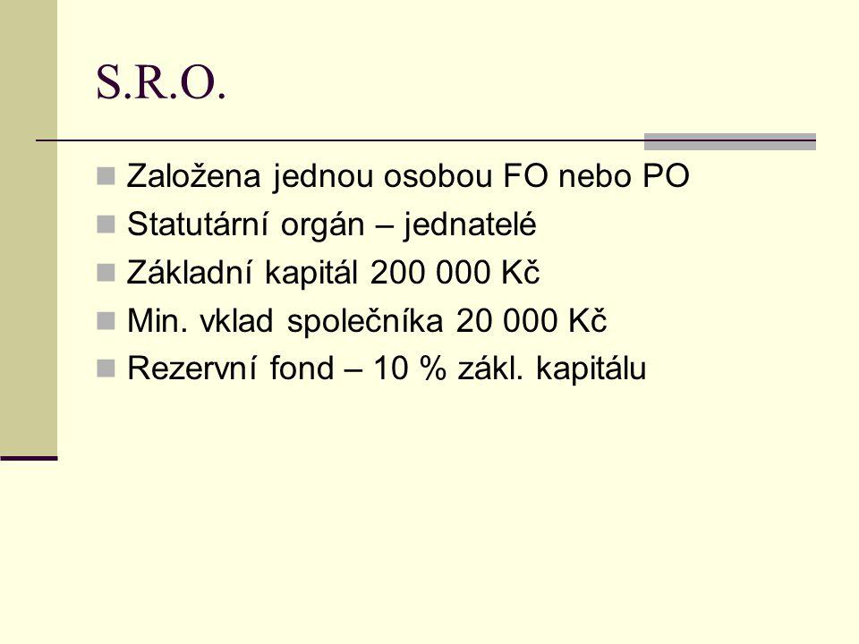 S.R.O. Založena jednou osobou FO nebo PO Statutární orgán – jednatelé