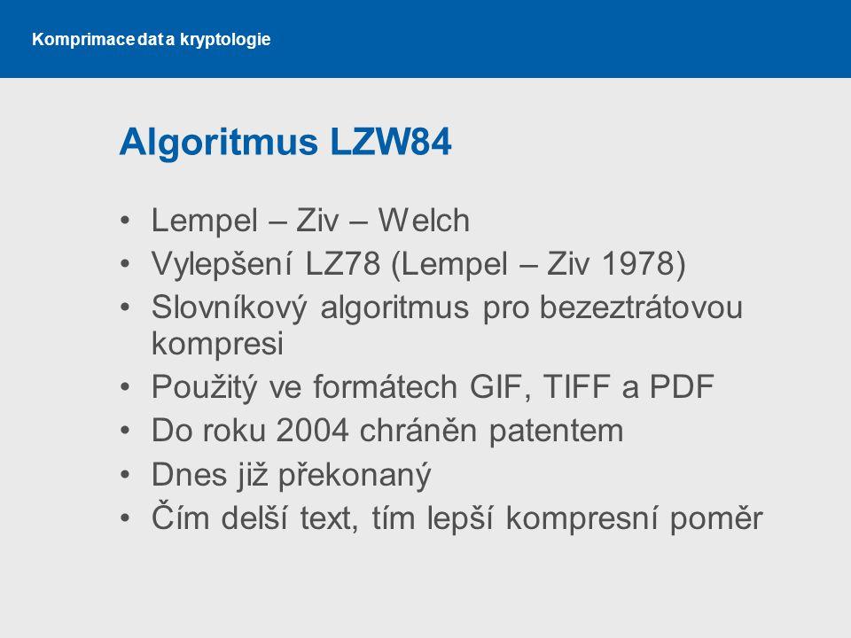 Algoritmus LZW84 Lempel – Ziv – Welch