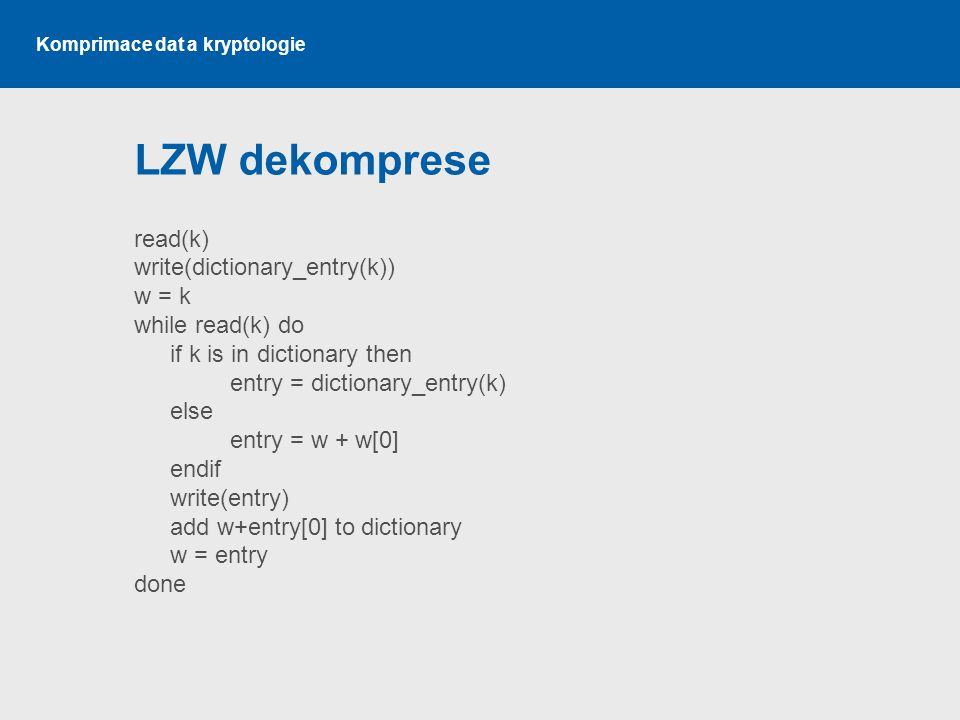 LZW dekomprese read(k) write(dictionary_entry(k)) w = k